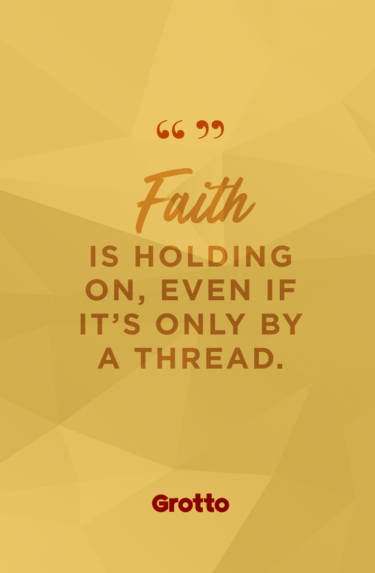 "Grotto quote graphic that reads, ""Faith is holding on, even if it's only by a thread."""