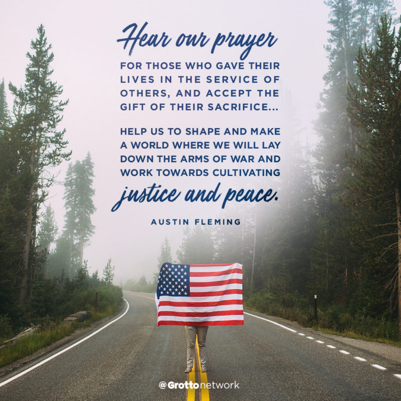 """Prayer for Memorial Day 2018: """"Hear our prayer for those who gave their lives in the service of others, and accept the gift of their sacrifice....Help us to shape and make a world where we will lay down the arms of war and work towards cultivating justice and peace."""" —Austin Fleming"""