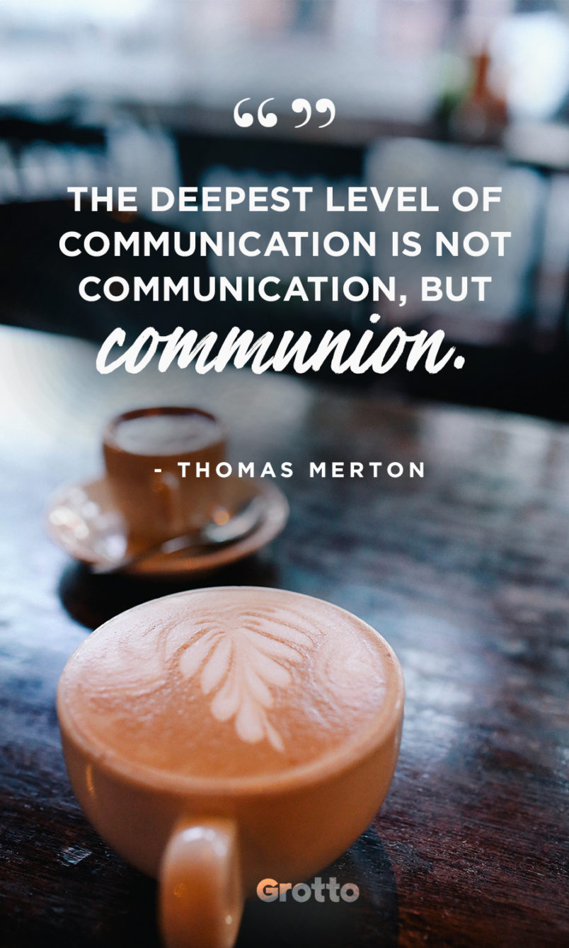 "Grotto quote graphic about living without a smarphone that reads, ""The deepest level of communication is not communication, but communion. —Thomas Merton."""
