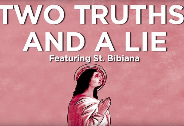 What is St. Bibiana the patron saint of? These young adults try to spot the lie.
