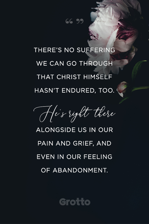 """Grotto quote graphic about losing a loved one: """"There's no suffering we can go through that Christ Himself hasn't endured, too. He's right there alongside us in our pain and grief, and even in our feeling of abandonment."""""""