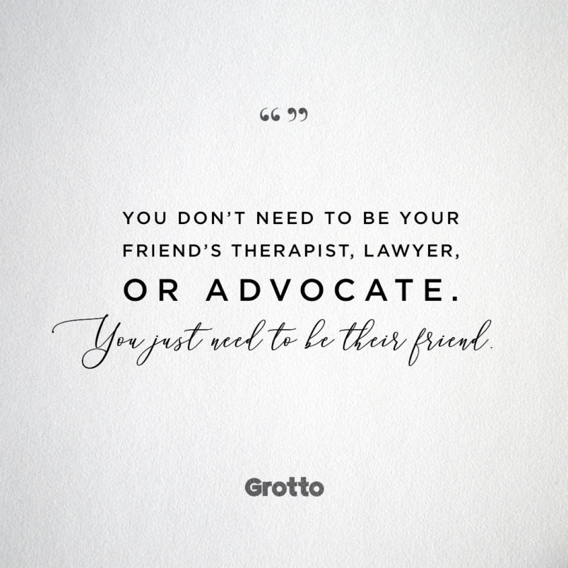 "Grotto quote graphic about how to help friend who was sexually assaulted: ""You don't need to be your friend's therapist, lawyer, or advocate. You just need to be their friend."""