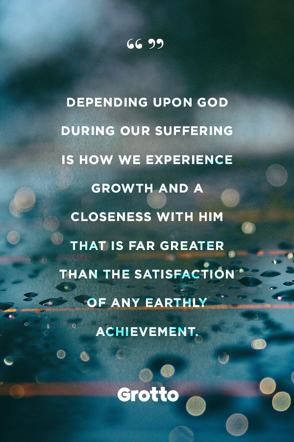 """Grotto quote graphic about how to start praying again: """"Depending upon God during our suffering is how we experience growth and a closeness with Him that is far greater than the satisfaction of any earthly achievement."""""""